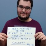 I need feminism because I want to reach equality in every aspect of society.